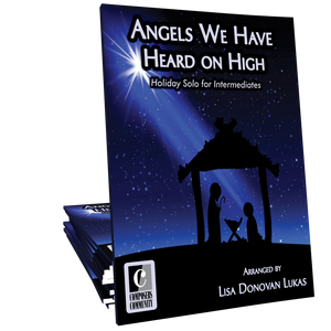 Angels We Have Heard on High - Arranged by Lisa Donovan Lukas