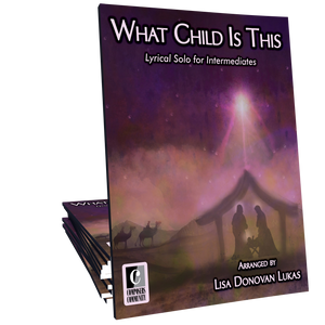 What Child Is This - Arranged by Lisa Donovan Lukas