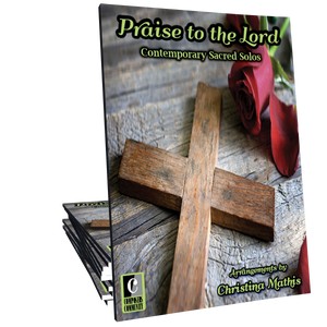 Praise to the Lord - Sacred Songbook by Christina Mathis
