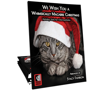 We Wish You a Whimsically Macabre Christmas - Arranged by Stacy Fahrion