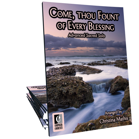 Come, Thou Fount of Every Blessing - Arranged by Christina Mathis
