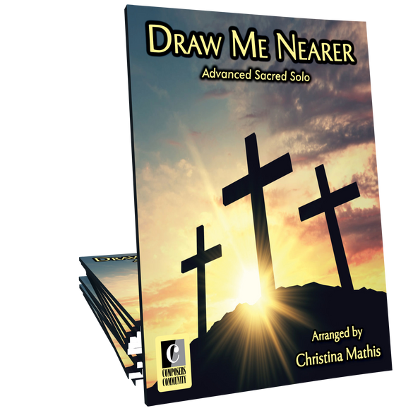 Draw Me Nearer - Arranged by Christina Mathis