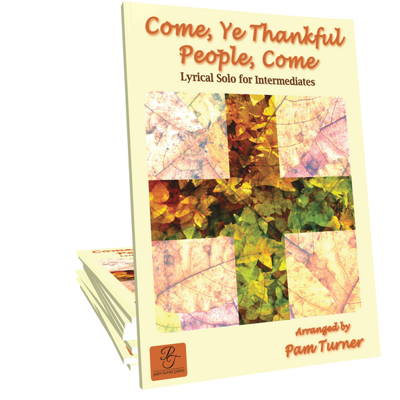 Come, Ye Thankful People, Come by Pam Turner