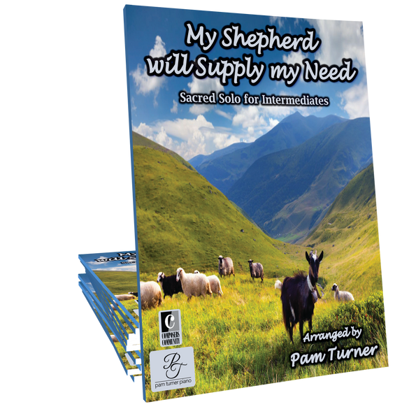 My Shepherd Will Supply My Need - Arranged by Pam Turner