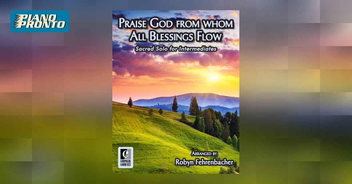 Lyric praise god from whom all blessings flow lyrics : Praise God from whom All Blessings Flow - Arranged by Robyn ...