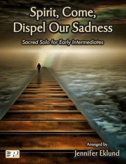 Spirit, Come, Dispel Our Sadness